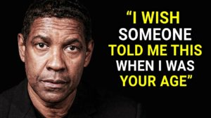 """""""I Wish Someone Told Me This When I Was Your Age"""" Denzel Washington Quote"""